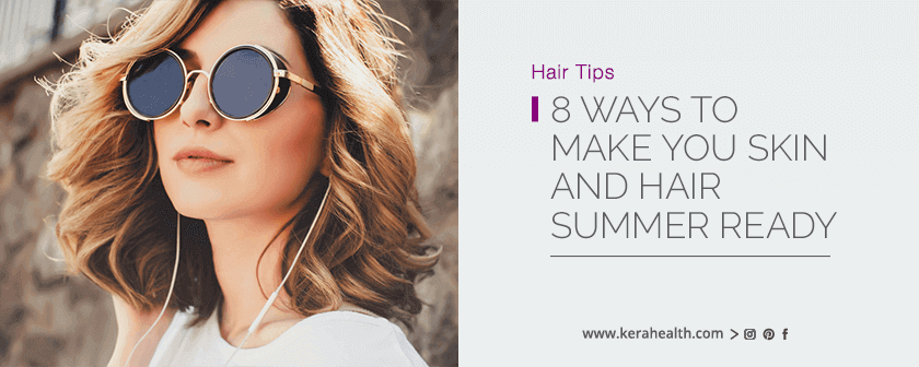 8 Ways to make you Skin and Hair summer ready