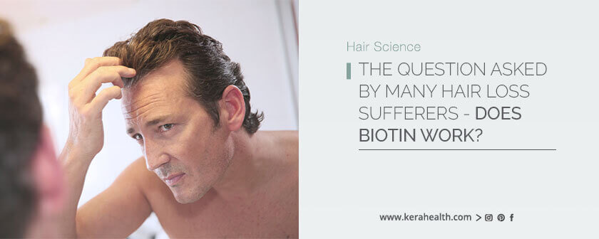 The question asked by many hair loss sufferers- does biotin work?