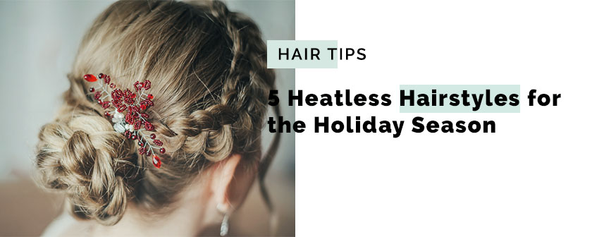 4 Heatless Hairstyles for the Holiday Season