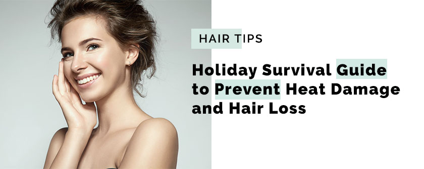 Holiday Survival Guide to Prevent Heat Damage and Hair Loss