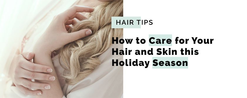 How to Care for Your Hair and Skin this Holiday Season