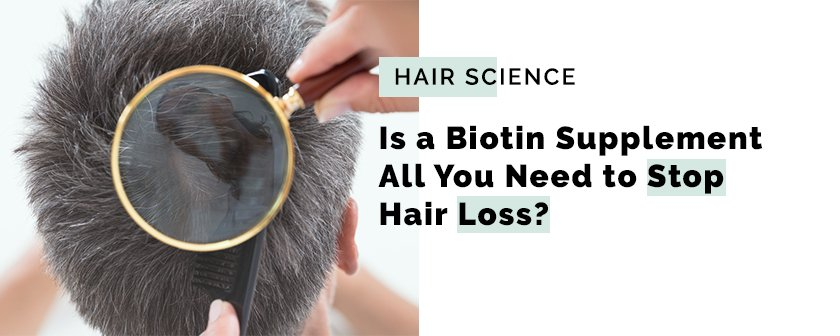 Is a biotin supplement all you need to stop hair loss?