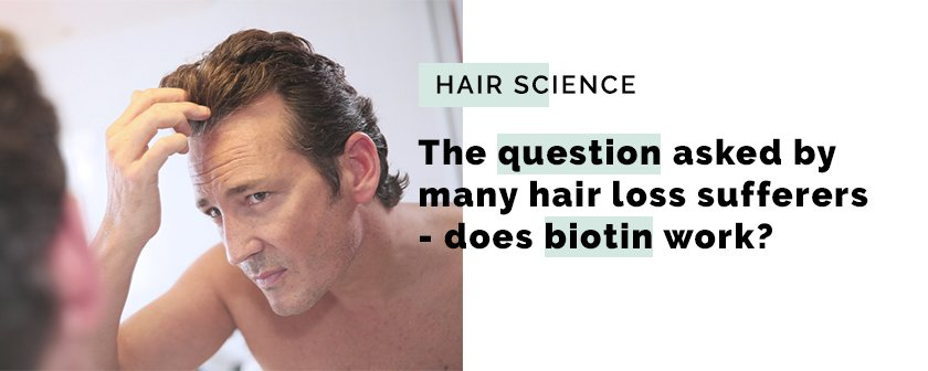 Question asked by many hair loss sufferers- does biotin work?