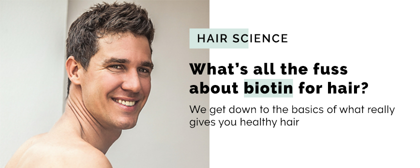 What's all the fuss about biotin for hair? We get down to the basics of what really gives you healthy hair