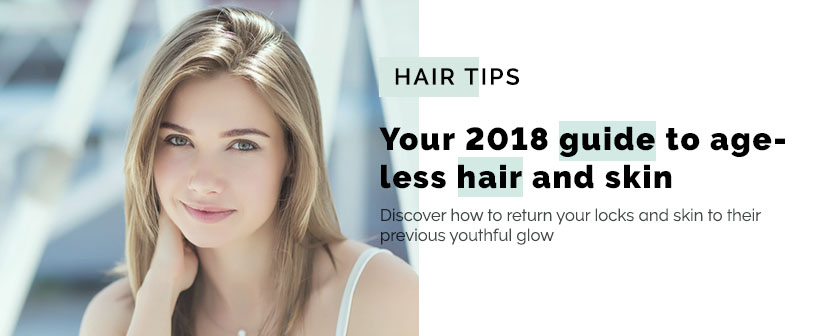 Your 2018 guide to ageless hair and skin