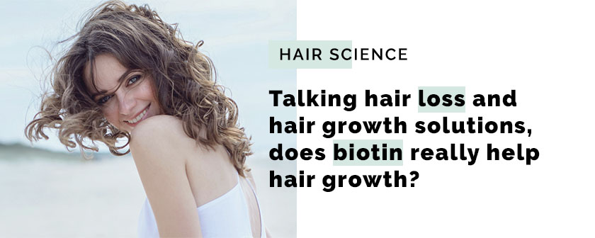 Talking hair loss and hair growth solutions, does biotin really help hair growth?